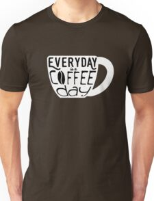 Everyday is a coffee day Unisex T-Shirt