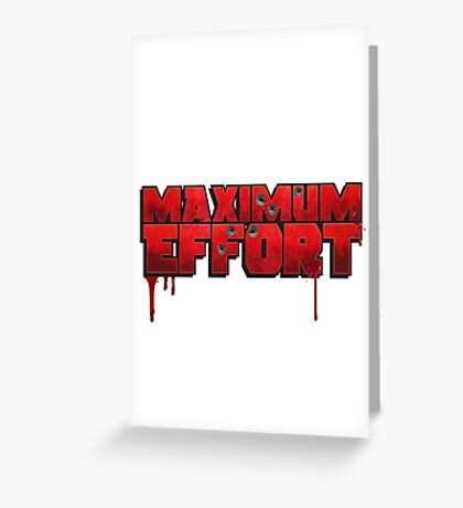 Maximum Effort Greeting Card