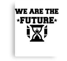 WE ARE THE FUTURE Canvas Print