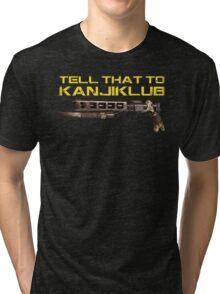 Tell That To Kanjiklub Tri-blend T-Shirt