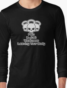 Pain is just weakness leaving your body Long Sleeve T-Shirt