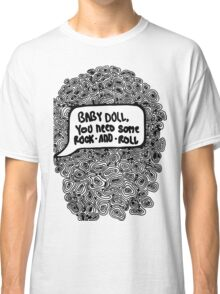 baby doll, you need some rock and roll Classic T-Shirt