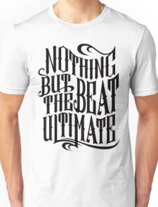 Nothing But The Beat Ultimate Unisex T-Shirt