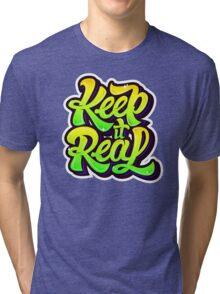 keep it real Tri-blend T-Shirt