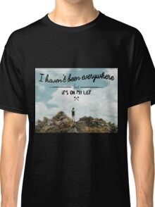 I haven't been everywhere landscape photography typography Classic T-Shirt