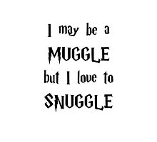 I may be a Muggle but I love to Snuggle Photographic Print