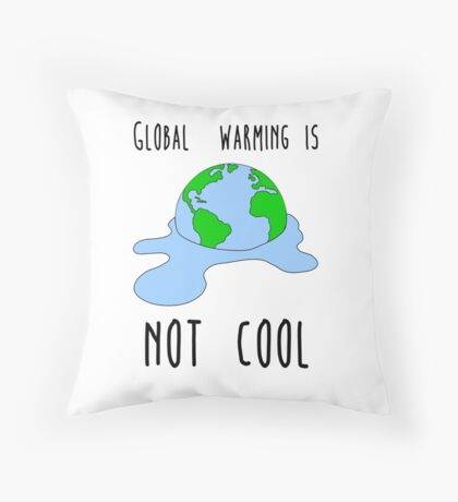 Global warming is not cool Throw Pillow