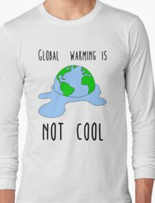 Global warming is not cool Long Sleeve T-Shirt