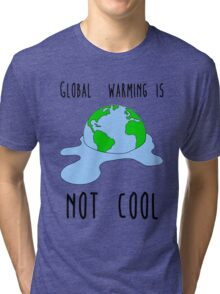 Global warming is not cool Tri-blend T-Shirt