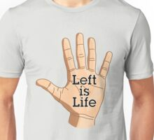 Left is Life Unisex T-Shirt