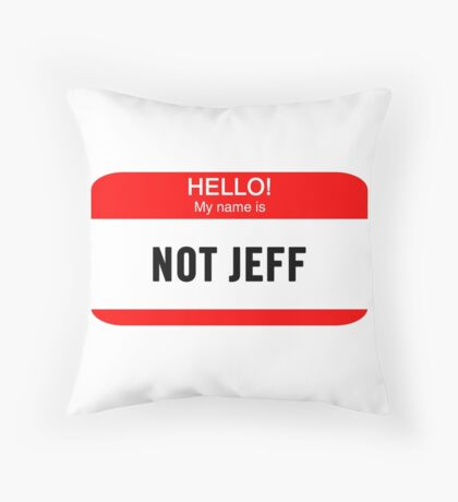 Hello! My Name is Not Jeff Throw Pillow