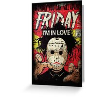 FRIDAY I'M IN LOVE Greeting Card