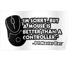 """I'm Sorry, But A Mouse Is Better Than A Controller"" -PC Master Race QUOTE Poster"