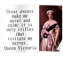 Great Events Make Me - Queen Victoria Poster