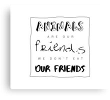 Animals are our friends Canvas Print