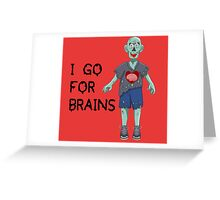 I go for Brains Greeting Card