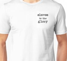 Slaves to the Glory- typography quote print Unisex T-Shirt