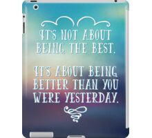 Being The Best Quote iPad Case/Skin