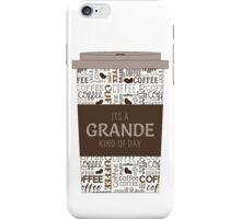 It's a Grande Kind of Day iPhone Case/Skin