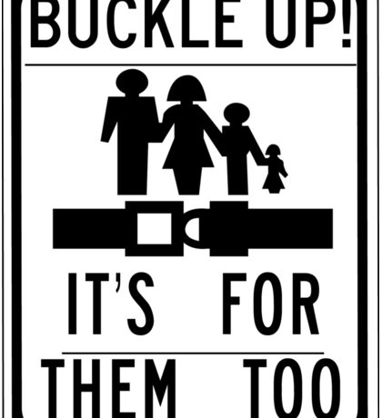 Buckle Up, It's For Them Too, Road Sign, USA Sticker