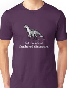 Ask Me About Feathered Dinosaurs Unisex T-Shirt