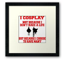 Cosplay life Framed Print
