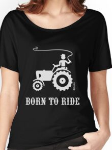 Born To Ride (Tractor / White) Women's Relaxed Fit T-Shirt