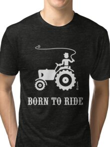 Born To Ride (Tractor / White) Tri-blend T-Shirt