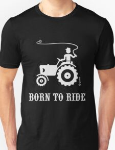 Born To Ride (Tractor / White) Unisex T-Shirt