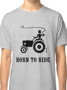 Born To Ride (Tractor / Black) Classic T-Shirt