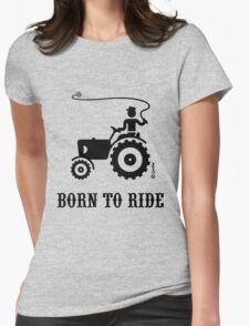 Born To Ride (Tractor / Black) Womens Fitted T-Shirt