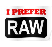 I prefer Raw for photographers Poster