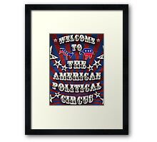 Welcome to the American Political Circus! Framed Print