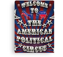 Welcome to the American Political Circus! Canvas Print