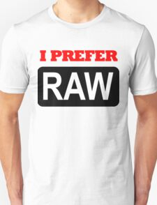 I prefer Raw for photographers T-Shirt