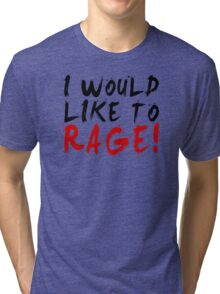 I WOULD LIKE TO RAGE!!! - Grog Strongjaw Tri-blend T-Shirt