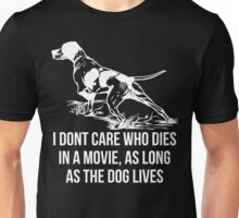 I Dont Care Who Dies In A Movie As Long As The Dog Lives Unisex T-Shirt