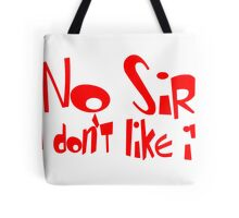No Sir I Don't Like It Tote Bag
