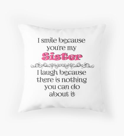 I smile because you're my Sister Throw Pillow