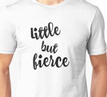 Motivational Little But Fierce Quote Unisex T-Shirt