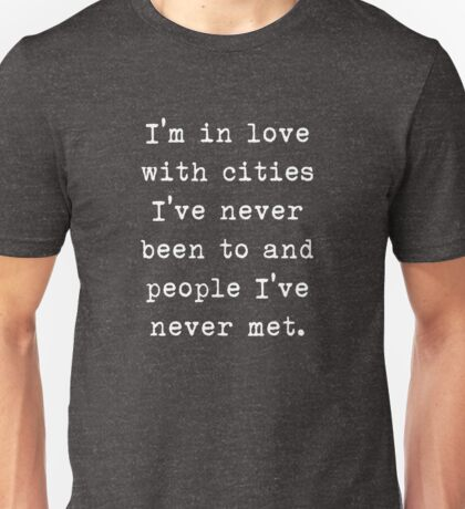 I'm in love with cities I've never been to and people I've never met – John Green, Travel, Quotes Unisex T-Shirt