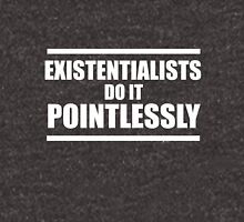 Existentialists do it pointlessly Unisex T-Shirt