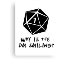 Why Is The DM Smiling? Dungeons & Dragons Canvas Print