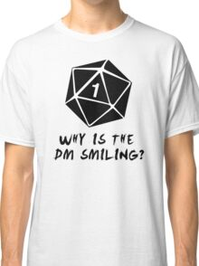 Why Is The DM Smiling? Dungeons & Dragons Classic T-Shirt
