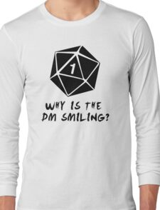 Why Is The DM Smiling? Dungeons & Dragons Long Sleeve T-Shirt