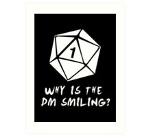 Why Is The DM Smiling? Dungeons & Dragons (White) Art Print
