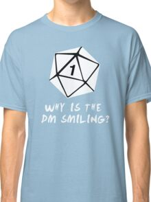 Why Is The DM Smiling? Dungeons & Dragons (White) Classic T-Shirt