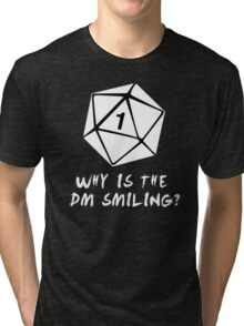 Why Is The DM Smiling? Dungeons & Dragons (White) Tri-blend T-Shirt