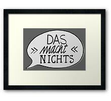 DAS MACH NICHTS! Framed Print