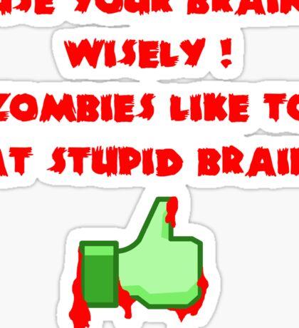 Zombies like stupid brains Sticker